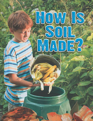 How is Soil Made by Heather L Montgomery