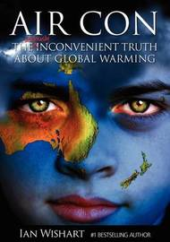 Air Con : The Seriously Inconvenient Truth About Global Warming by Ian Wishart