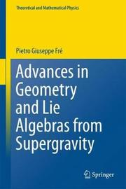 Advances in Geometry and Lie Algebras from Supergravity by Pietro Fre