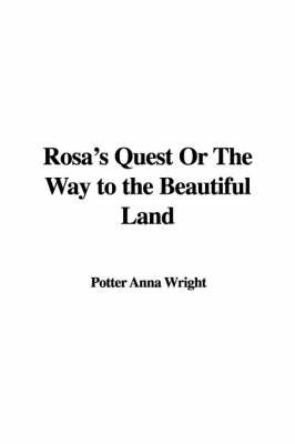 Rosa's Quest or the Way to the Beautiful Land by Potter Anna Wright image