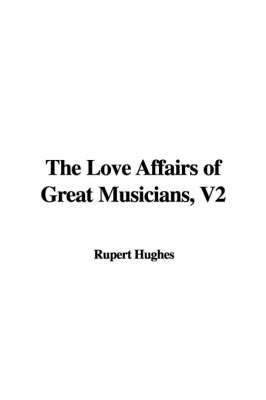 The Love Affairs of Great Musicians, V2 by Rupert Hughes image