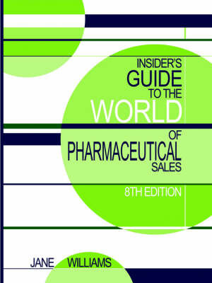 Insider's Guide to the World of Pharmaceutical Sales, 8th Edition by Jane Williams