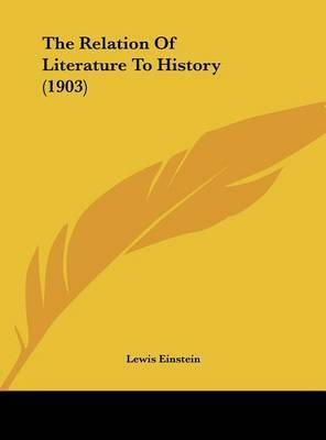 The Relation of Literature to History (1903) by Lewis Einstein