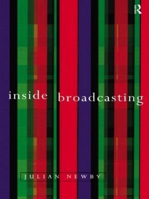 Inside Broadcasting by Julian Newby