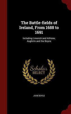 The Battle-Fields of Ireland, from 1688 to 1691 by John Boyle image
