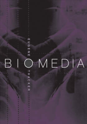 Biomedia by Eugene Thacker
