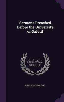 Sermons Preached Before the University of Oxford image