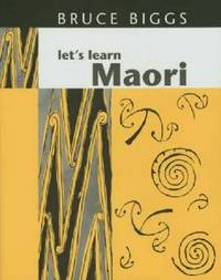 Lets Learn Maori by Bruce Biggs (Professor Emeritus