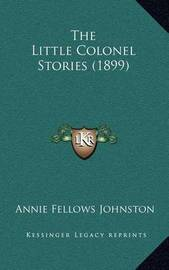 The Little Colonel Stories (1899) by Annie Fellows Johnston