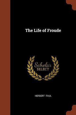 The Life of Froude by Herbert Paul image