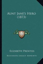 Aunt Jane's Hero (1873) by Elizabeth Prentiss
