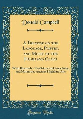 A Treatise on the Language, Poetry, and Music of the Highland Clans by Donald Campbell