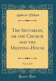 The Sectarian, or the Church and the Meeting-House, Vol. 1 of 3 (Classic Reprint) by Andrew Picken image