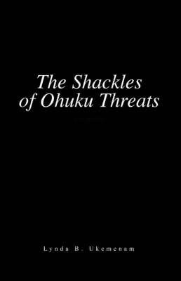 The Shackles of Oruku Threats by Lynda B. Ukemenam image