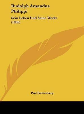 Rudolph Amandus Philippi: Sein Leben Und Seine Werke (1906) by Paul Furstenberg