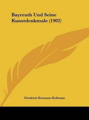 Bayreuth Und Seine Kunstdenkmale (1902) by Friedrich Hermann Hofmann