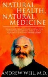 Natural Health, Natural Medicine: A Comprehensive Manual for Wellness and Self-care by Andrew T. Weil image