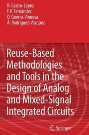 Reuse-Based Methodologies and Tools in the Design of Analog and Mixed-Signal Integrated Circuits by Rafael Castro-Lopez