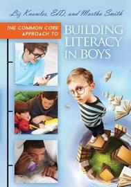 The Common Core Approach to Building Literacy in Boys by Liz Knowles