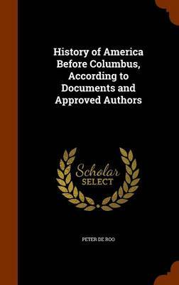 History of America Before Columbus, According to Documents and Approved Authors by Peter De Roo