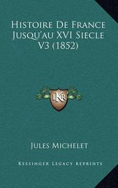 Histoire de France Jusqu'au XVI Siecle V3 (1852) by Jules Michelet