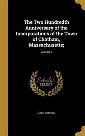 The Two Hundredth Anniversary of the Incorporations of the Town of Chatham, Massachusetts;; Volume 2 by Mass Chatham