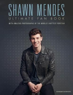 Shawn Mendes: The Ultimate Fan Book by Malcolm Croft image