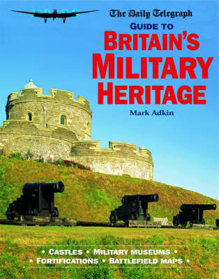 "The ""Daily Telegraph"" Guide to Britain's Military Heritage by Mark Adkin image"