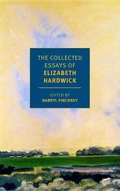 The Collected Essays of Elizabeth Hardwick by Darryl Pinckney