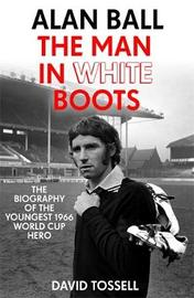 Alan Ball: The Man in White Boots by David Tossell image