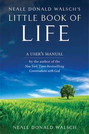 Neale Donald Walsch's Little Book of Life by Neale Donald Walsch