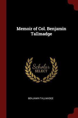 Memoir of Col. Benjamin Tallmadge by Benjamin Tallmadge