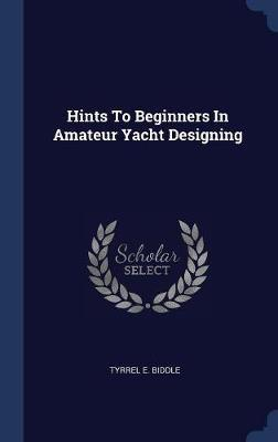 Hints to Beginners in Amateur Yacht Designing by Tyrrel E Biddle image