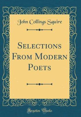 Selections from Modern Poets (Classic Reprint) by John Collings Squire