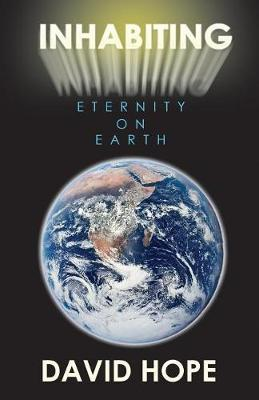 Inhabiting Eternity on Earth by David Hope