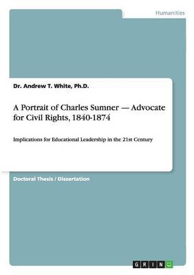 A Portrait of Charles Sumner - Advocate for Civil Rights, 1840-1874 by Andrew T White