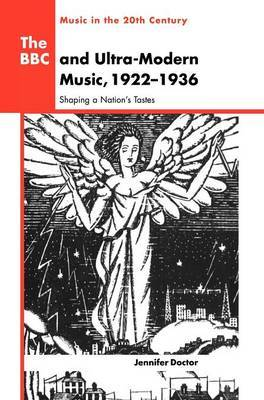The BBC and Ultra-Modern Music, 1922-1936 by Jennifer Doctor