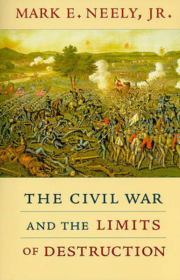 The Civil War and the Limits of Destruction by Mark E Neely
