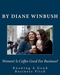 Women! Is Coffee Good for Business?: The Sales Pitch by Mrs Diane M Winbush image