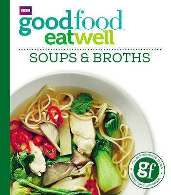 Good Food: Eat Well Soups and Broths by Good Food Guides