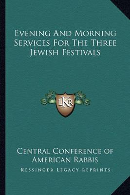 Evening and Morning Services for the Three Jewish Festivals by Central Conference of American Rabbis image