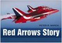 The Red Arrows Story by Peter R. March