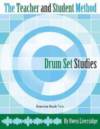 The Teacher and Student Method Drum Set Studies Exercise Book Two by Owen Liversidge
