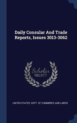 Daily Consular and Trade Reports, Issues 3013-3062