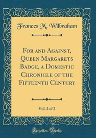 For and Against, Queen Margarets Badge, a Domestic Chronicle of the Fifteenth Century, Vol. 2 of 2 (Classic Reprint) by Frances M Wilbraham image