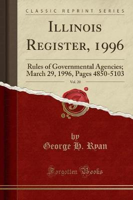 Illinois Register, 1996, Vol. 20 by George H Ryan
