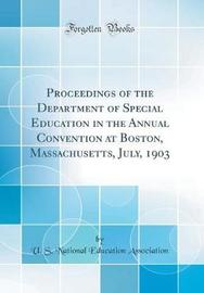 Proceedings of the Department of Special Education in the Annual Convention at Boston, Massachusetts, July, 1903 (Classic Reprint) by U S National Education Association image