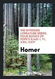 The Riverside Literature Series. Four Books of Pope's Iliad by Homer