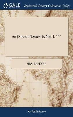 An Extract of Letters by Mrs. L**** by Mrs Lefevre image