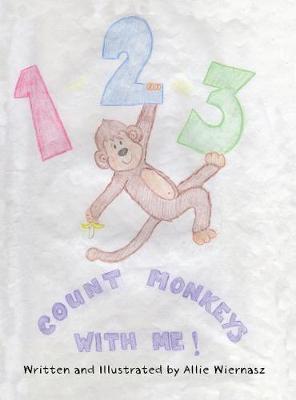 1-2-3 Count Monkeys with Me! by Allie Wiernasz